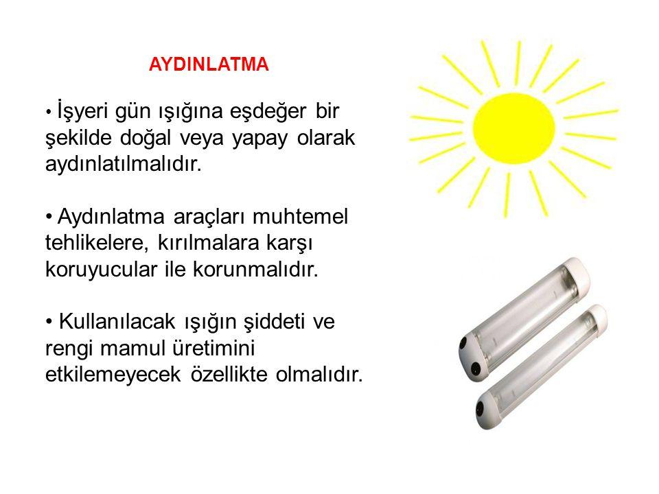AYDINLATMA • İşyeri gün ışığına eşdeğer bir şekilde doğal veya yapay olarak aydınlatılmalıdır.