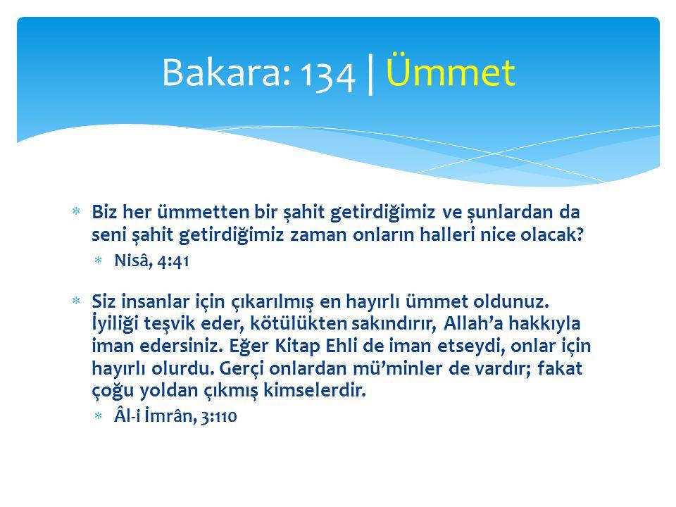 Bakara: 134 | Ümmet Biz her ümmetten bir şahit getirdiğimiz ve şunlardan da seni şahit getirdiğimiz zaman onların halleri nice olacak