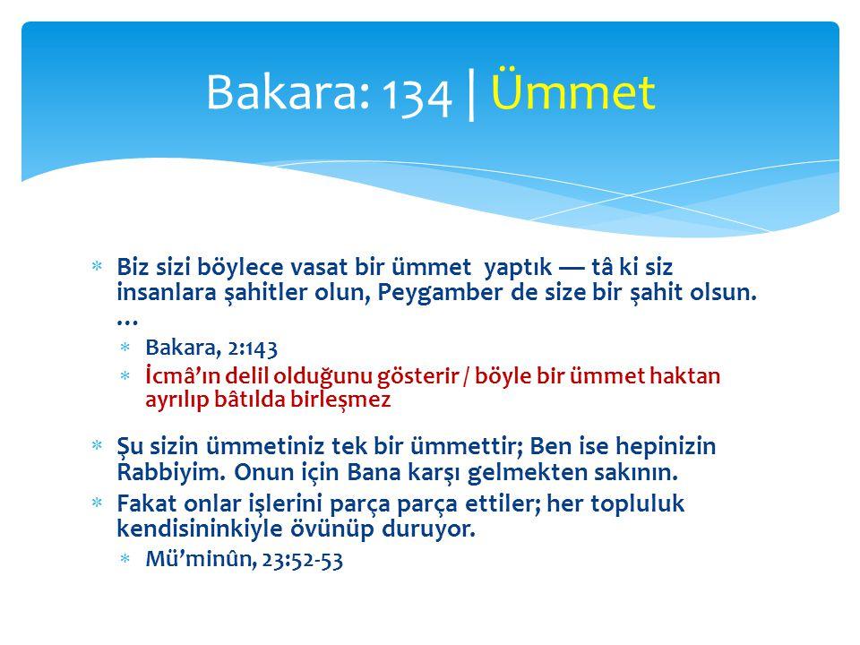 Bakara: 134 | Ümmet Biz sizi böylece vasat bir ümmet yaptık — tâ ki siz insanlara şahitler olun, Peygamber de size bir şahit olsun. …