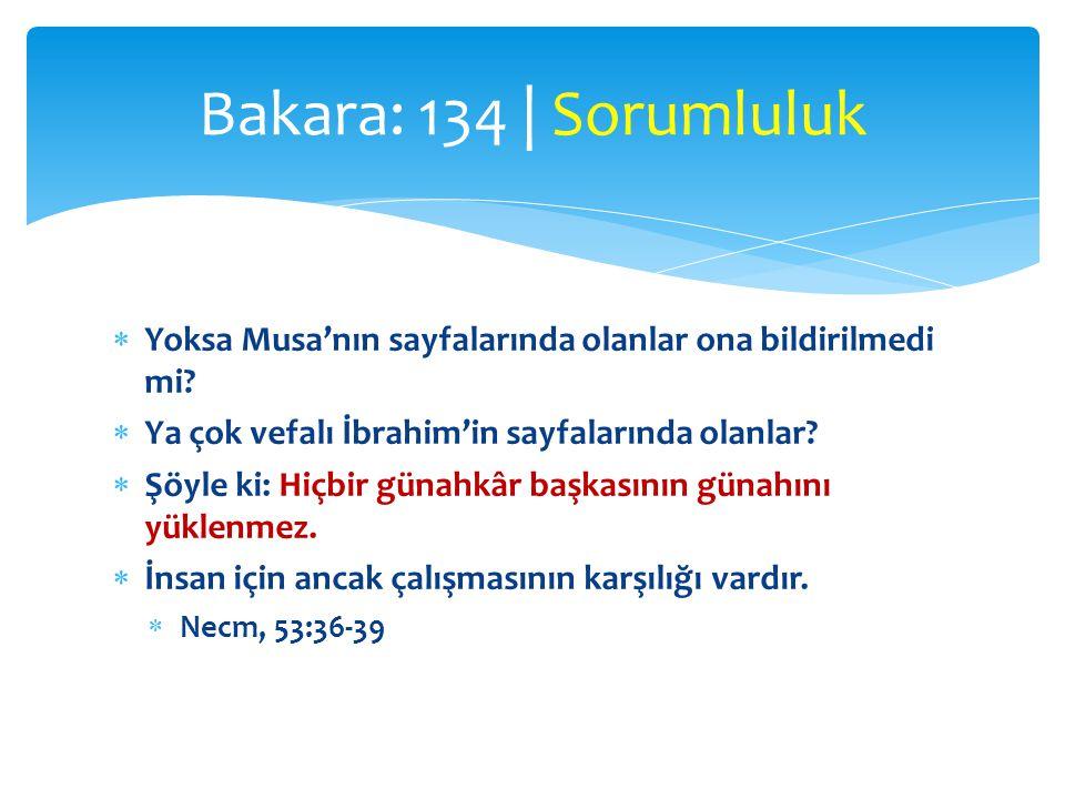Bakara: 134 | Sorumluluk Yoksa Musa'nın sayfalarında olanlar ona bildirilmedi mi Ya çok vefalı İbrahim'in sayfalarında olanlar