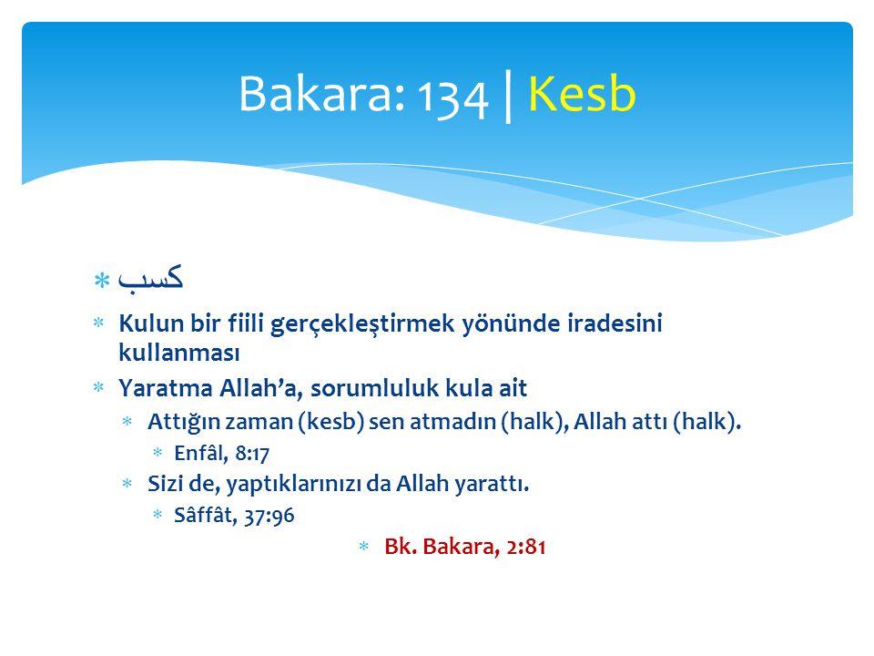 Bakara: 134 | Kesb كسب. Kulun bir fiili gerçekleştirmek yönünde iradesini kullanması. Yaratma Allah'a, sorumluluk kula ait.
