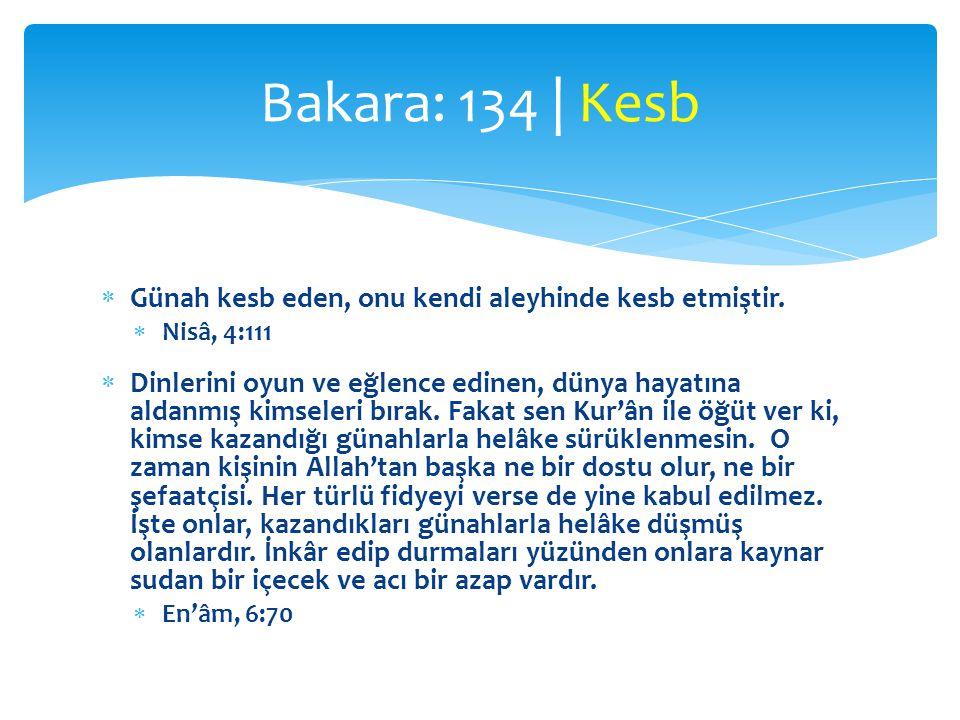 Bakara: 134 | Kesb Günah kesb eden, onu kendi aleyhinde kesb etmiştir.