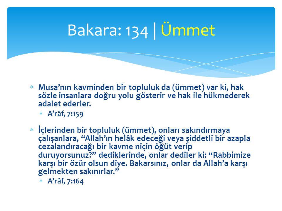 Bakara: 134 | Ümmet Musa'nın kavminden bir topluluk da (ümmet) var ki, hak sözle insanlara doğru yolu gösterir ve hak ile hükmederek adalet ederler.