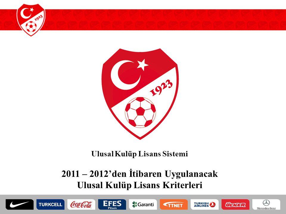 2011 – 2012'den İtibaren Uygulanacak Ulusal Kulüp Lisans Kriterleri