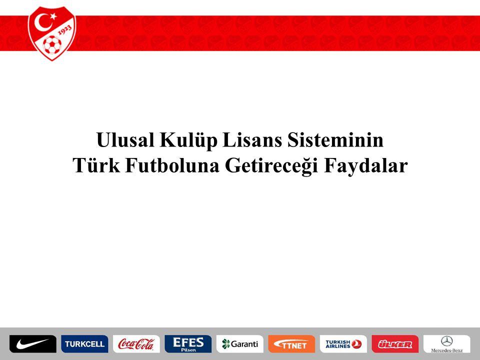 Ulusal Kulüp Lisans Sisteminin Türk Futboluna Getireceği Faydalar