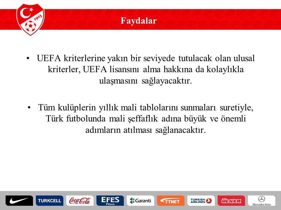 Faydalar UEFA kriterlerine yakın bir seviyede tutulacak olan ulusal kriterler, UEFA lisansını alma hakkına da kolaylıkla ulaşmasını sağlayacaktır.