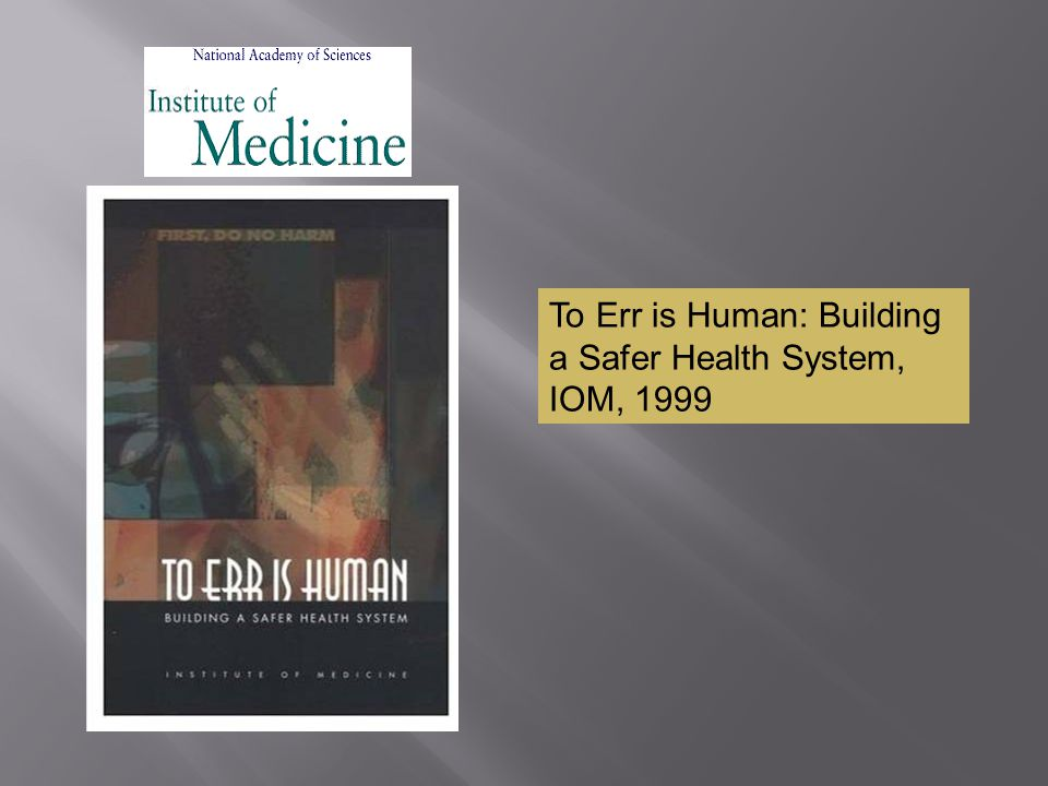 To Err is Human: Building a Safer Health System, IOM, 1999