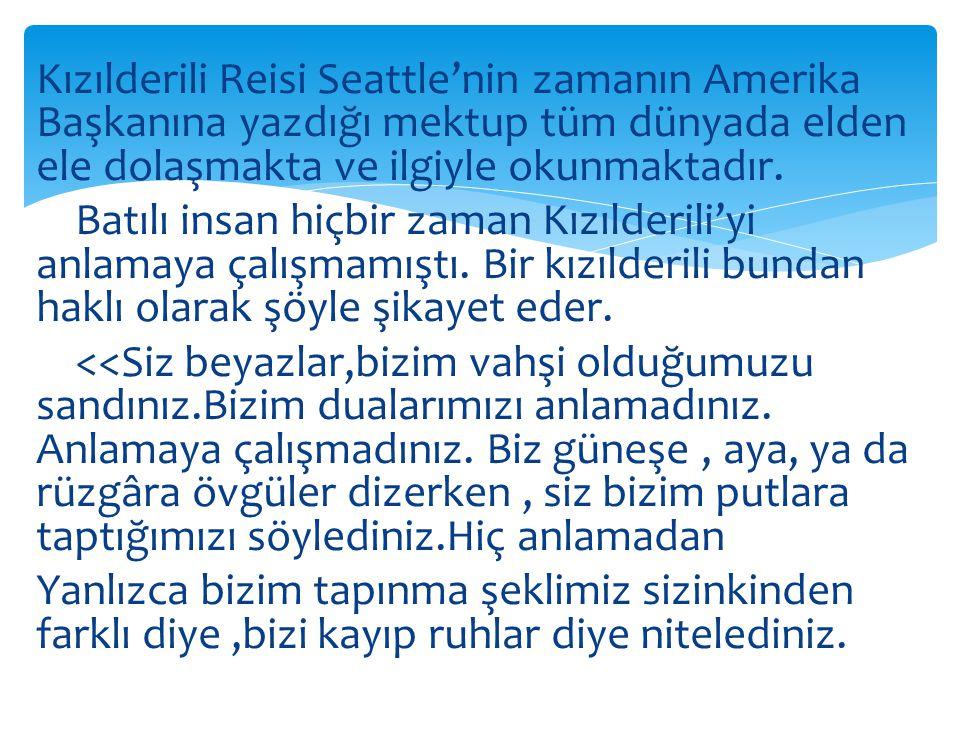 Kızılderili Reisi Seattle'nin zamanın Amerika Başkanına yazdığı mektup tüm dünyada elden ele dolaşmakta ve ilgiyle okunmaktadır.