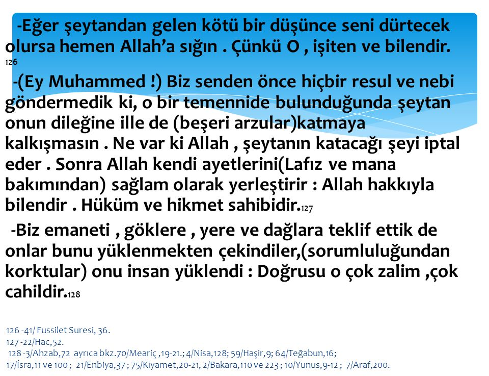 -Eğer şeytandan gelen kötü bir düşünce seni dürtecek olursa hemen Allah'a sığın . Çünkü O , işiten ve bilendir. 126