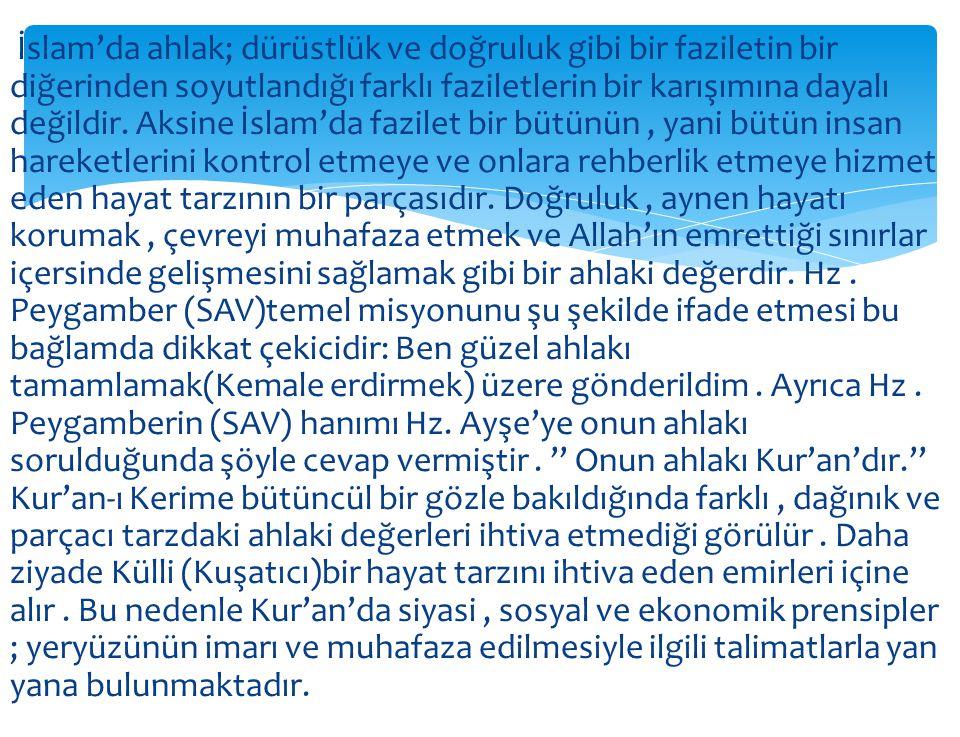 İslam'da ahlak; dürüstlük ve doğruluk gibi bir faziletin bir diğerinden soyutlandığı farklı faziletlerin bir karışımına dayalı değildir.