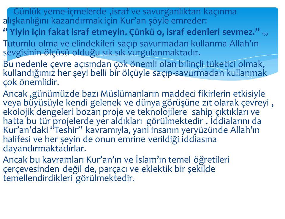 Günlük yeme-içmelerde ,israf ve savurganlıktan kaçınma alışkanlığını kazandırmak için Kur'an şöyle emreder: '' Yiyin için fakat israf etmeyin.