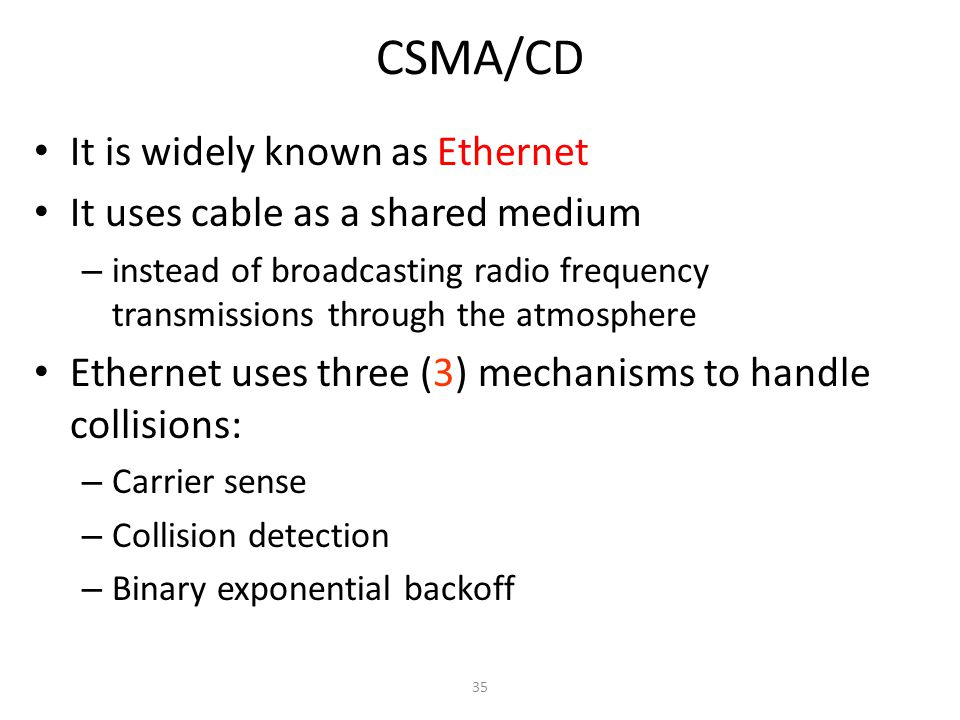 CSMA/CD It is widely known as Ethernet