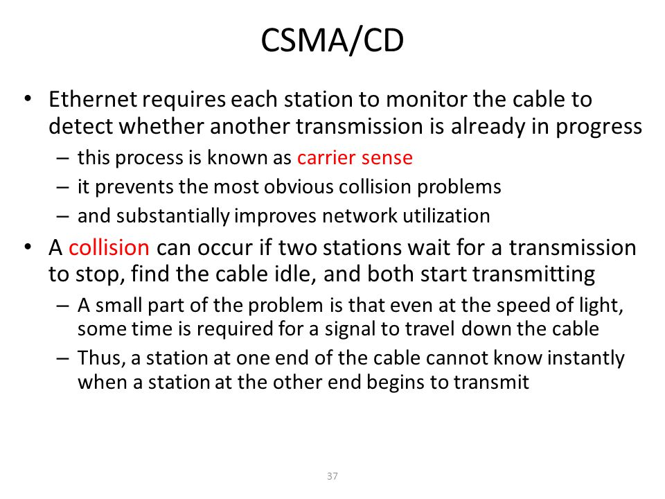 CSMA/CD Ethernet requires each station to monitor the cable to detect whether another transmission is already in progress.