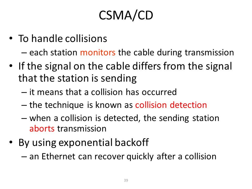 CSMA/CD To handle collisions