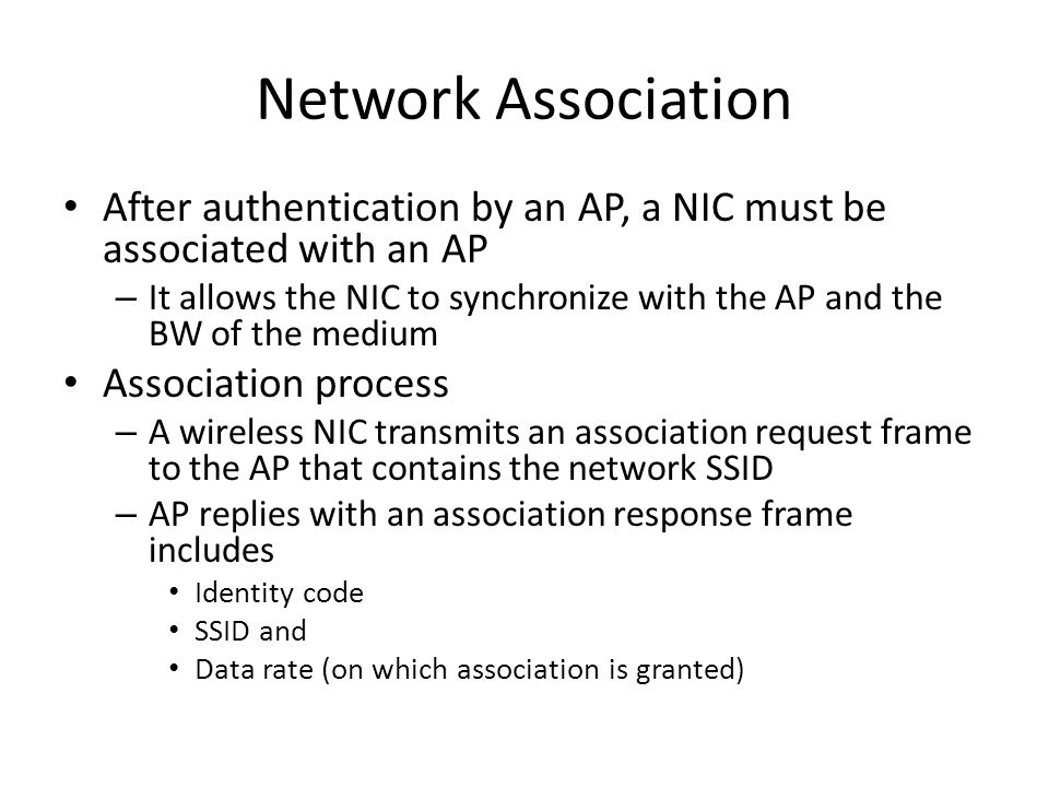 Network Association After authentication by an AP, a NIC must be associated with an AP.