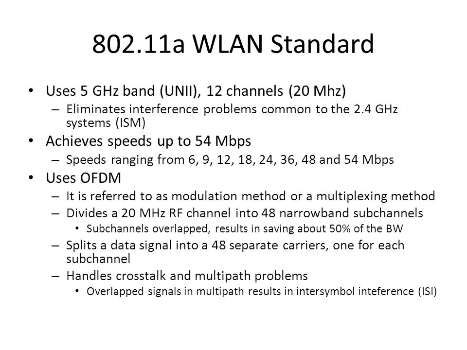 802.11a WLAN Standard Uses 5 GHz band (UNII), 12 channels (20 Mhz)
