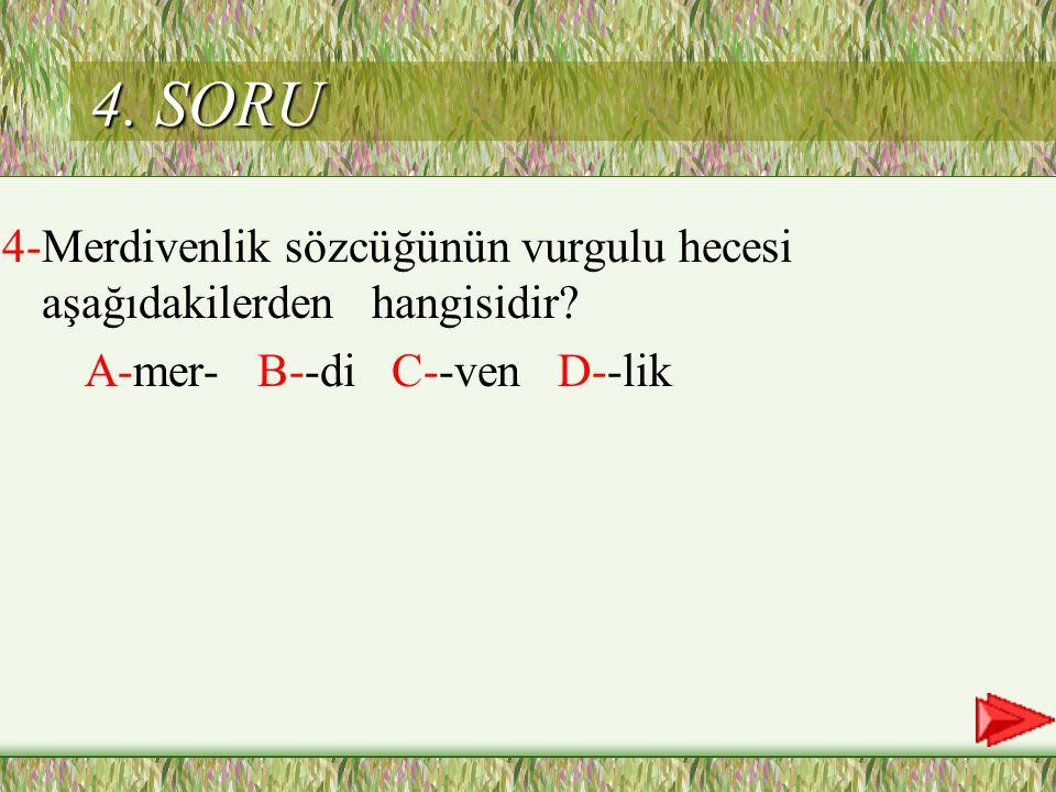 4. SORU 4-Merdivenlik sözcüğünün vurgulu hecesi aşağıdakilerden hangisidir.
