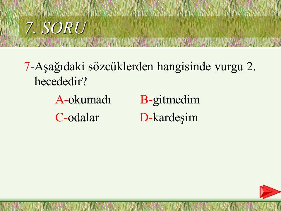 7. SORU 7-Aşağıdaki sözcüklerden hangisinde vurgu 2. hecededir