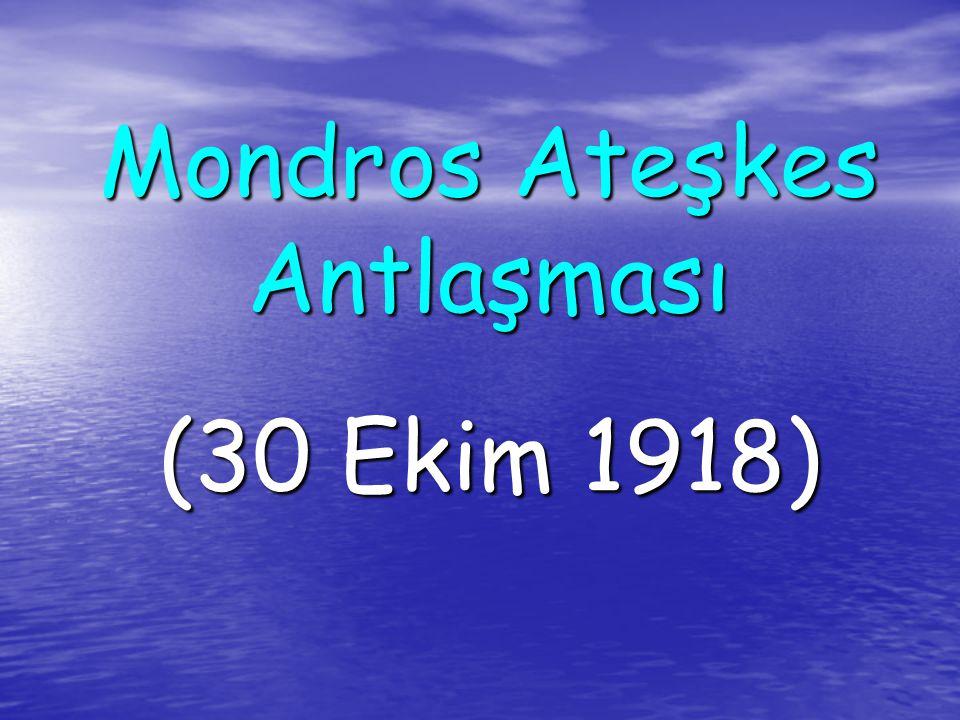 Mondros Ateşkes Antlaşması (30 Ekim 1918)