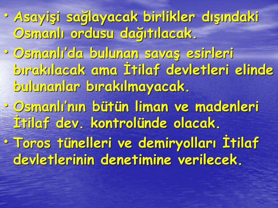 Asayişi sağlayacak birlikler dışındaki Osmanlı ordusu dağıtılacak.