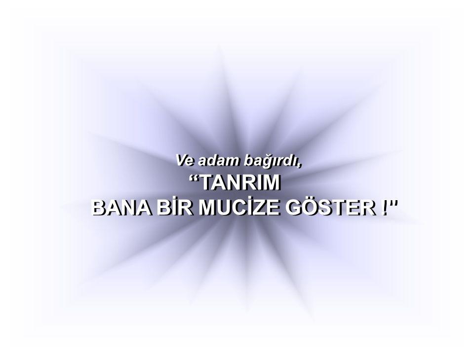 TANRIM BANA BİR MUCİZE GÖSTER !