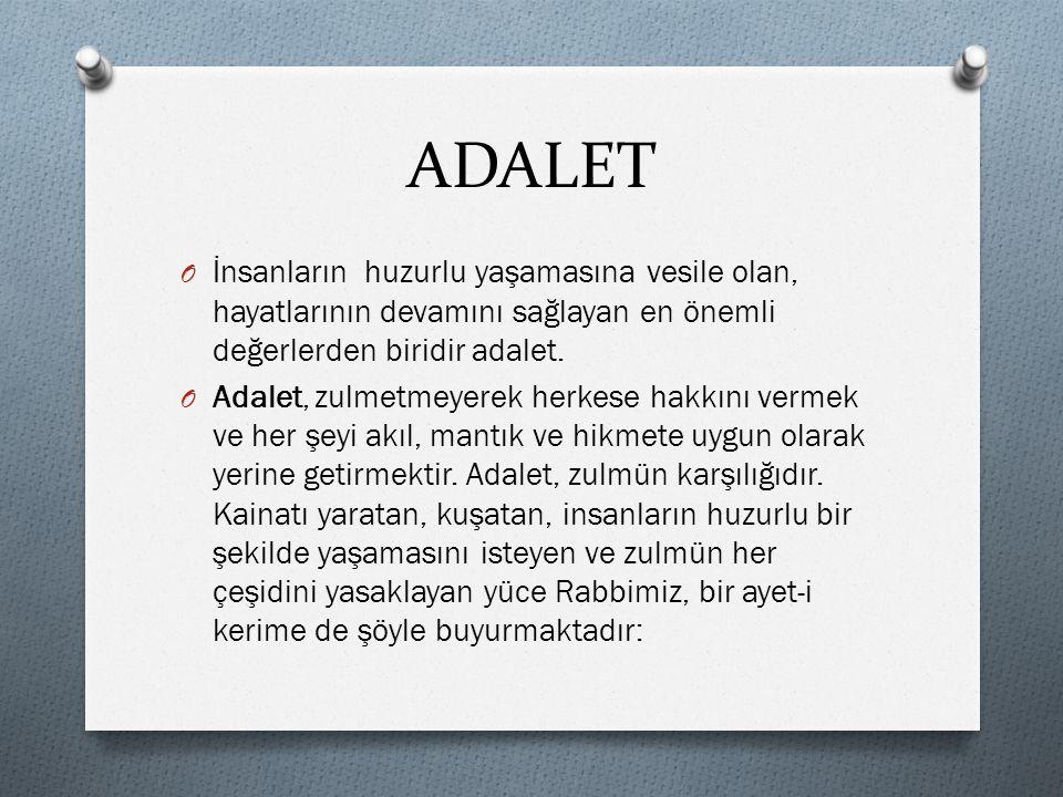 ADALET İnsanların huzurlu yaşamasına vesile olan, hayatlarının devamını sağlayan en önemli değerlerden biridir adalet.