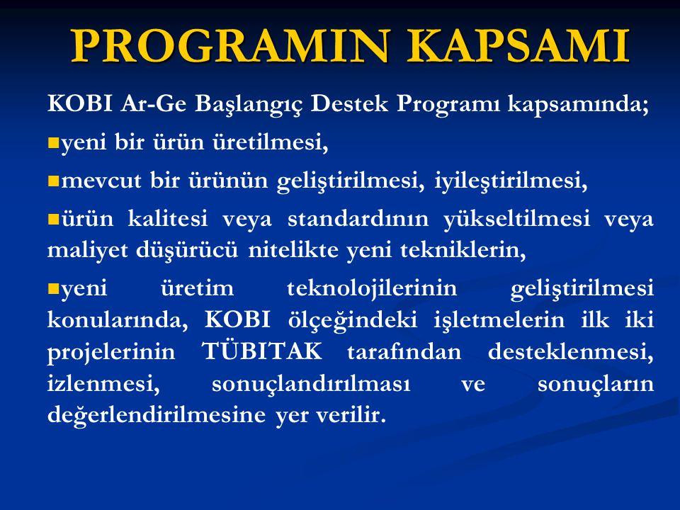 PROGRAMIN KAPSAMI KOBI Ar-Ge Başlangıç Destek Programı kapsamında;