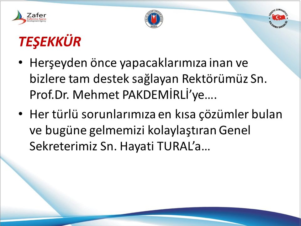 TEŞEKKÜR Herşeyden önce yapacaklarımıza inan ve bizlere tam destek sağlayan Rektörümüz Sn. Prof.Dr. Mehmet PAKDEMİRLİ'ye….