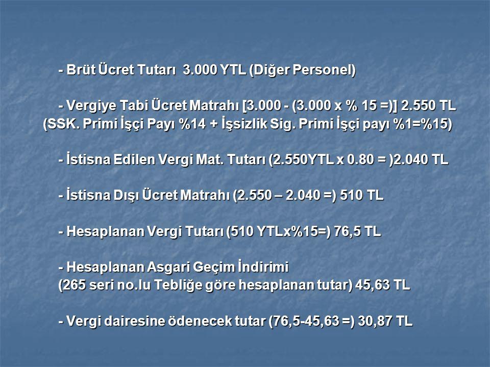 - Brüt Ücret Tutarı 3.000 YTL (Diğer Personel)