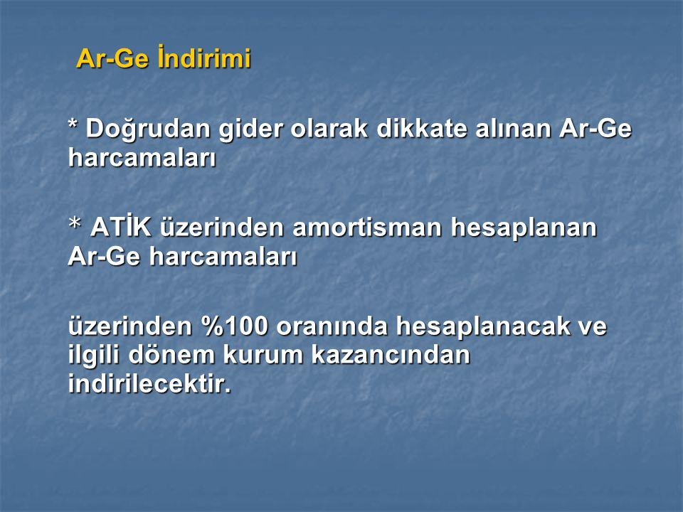 Ar-Ge İndirimi * Doğrudan gider olarak dikkate alınan Ar-Ge harcamaları. * ATİK üzerinden amortisman hesaplanan Ar-Ge harcamaları.