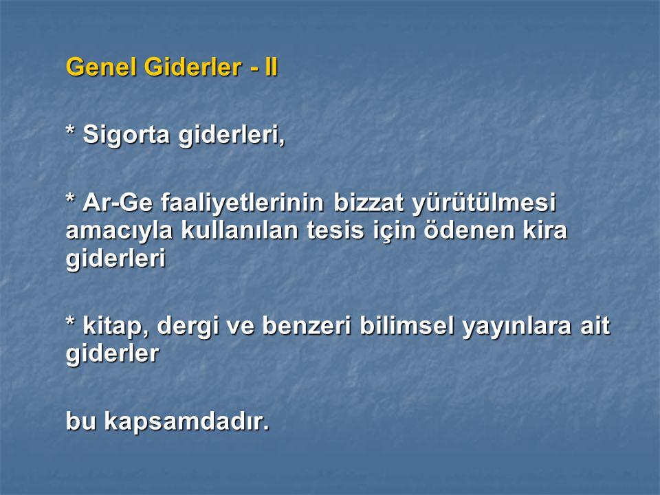 Genel Giderler - II * Sigorta giderleri, * Ar-Ge faaliyetlerinin bizzat yürütülmesi amacıyla kullanılan tesis için ödenen kira giderleri.