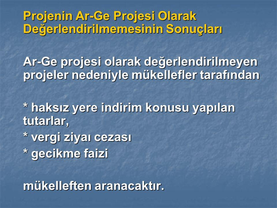 Projenin Ar-Ge Projesi Olarak Değerlendirilmemesinin Sonuçları