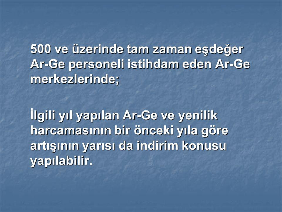 500 ve üzerinde tam zaman eşdeğer Ar-Ge personeli istihdam eden Ar-Ge merkezlerinde;