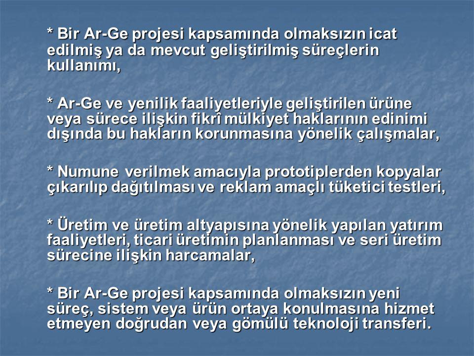 * Bir Ar-Ge projesi kapsamında olmaksızın icat edilmiş ya da mevcut geliştirilmiş süreçlerin kullanımı,