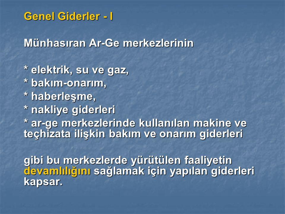 Genel Giderler - I Münhasıran Ar-Ge merkezlerinin. * elektrik, su ve gaz, * bakım-onarım, * haberleşme,