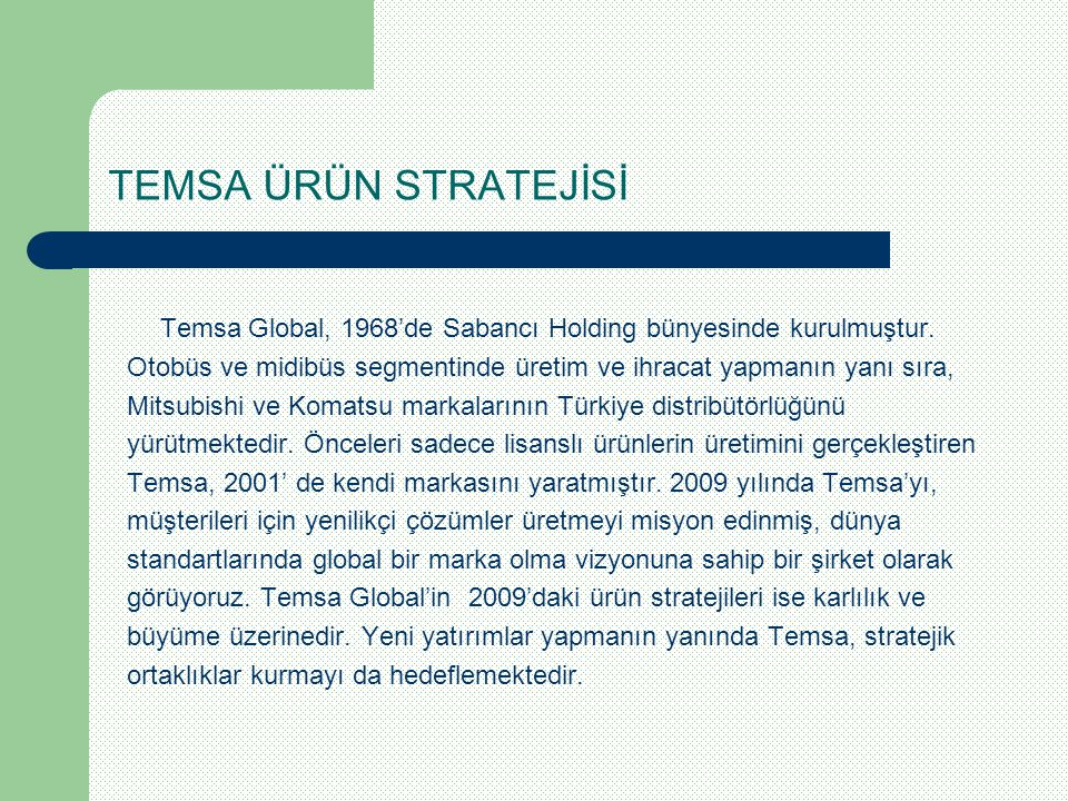 TEMSA ÜRÜN STRATEJİSİ Temsa Global, 1968'de Sabancı Holding bünyesinde kurulmuştur.