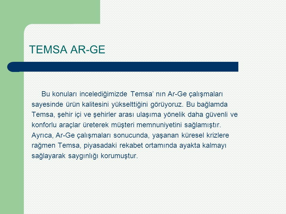 TEMSA AR-GE Bu konuları incelediğimizde Temsa' nın Ar-Ge çalışmaları