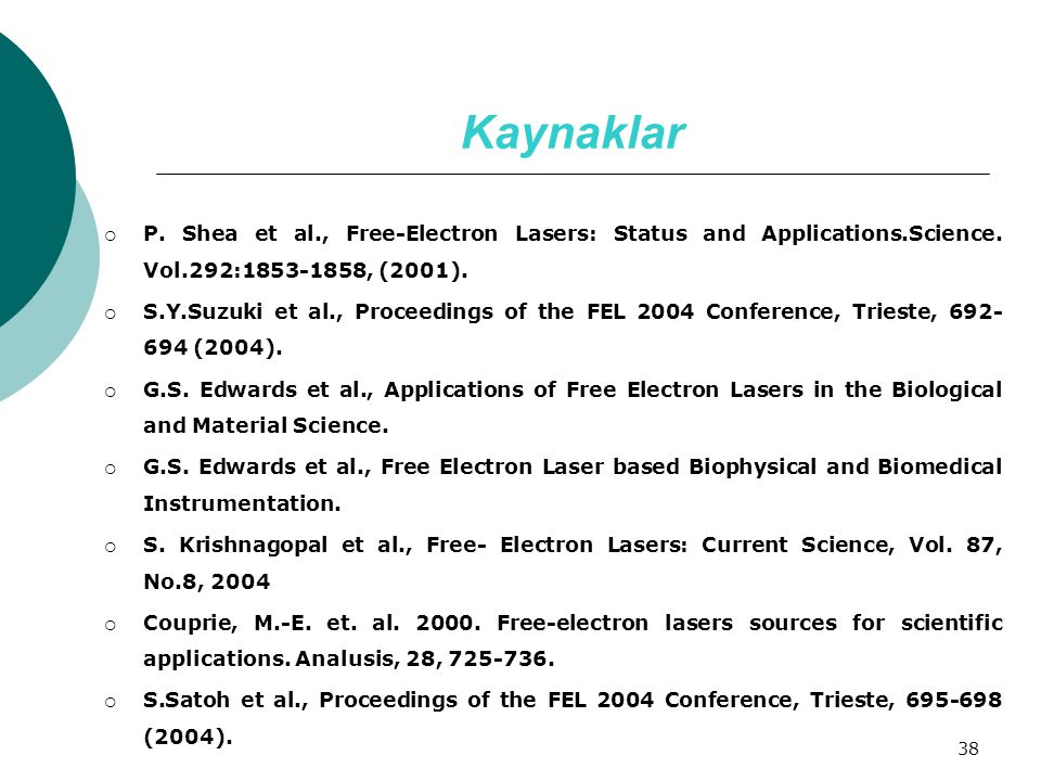 Kaynaklar P. Shea et al., Free-Electron Lasers: Status and Applications.Science. Vol.292:1853-1858, (2001).