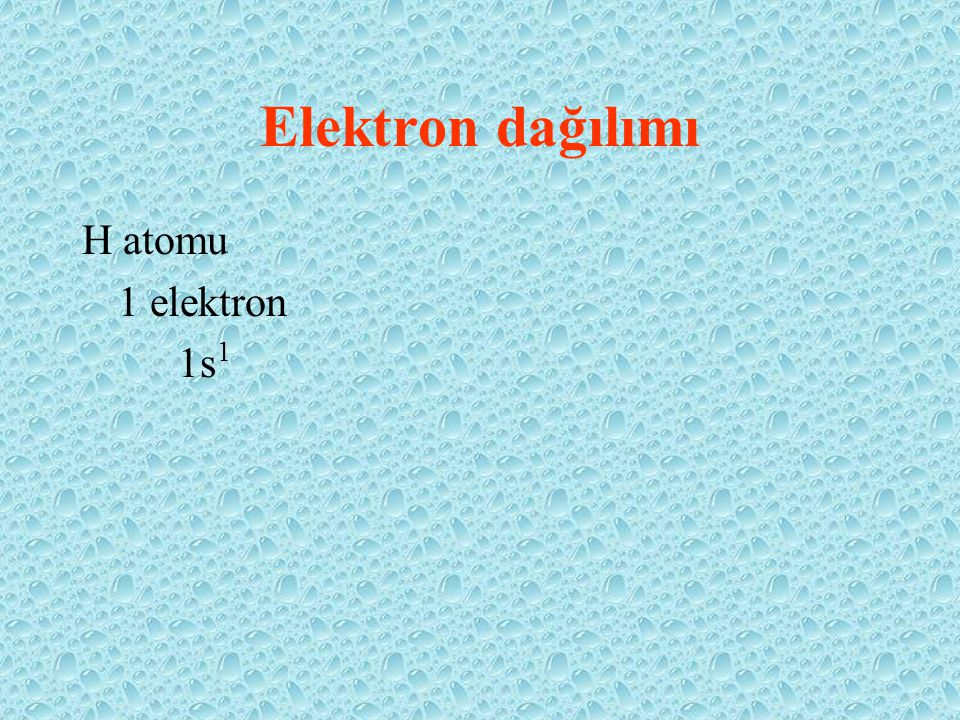 Elektron dağılımı H atomu 1 elektron 1s1