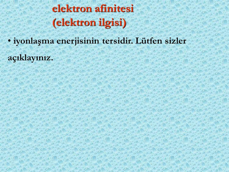 elektron afinitesi (elektron ilgisi)