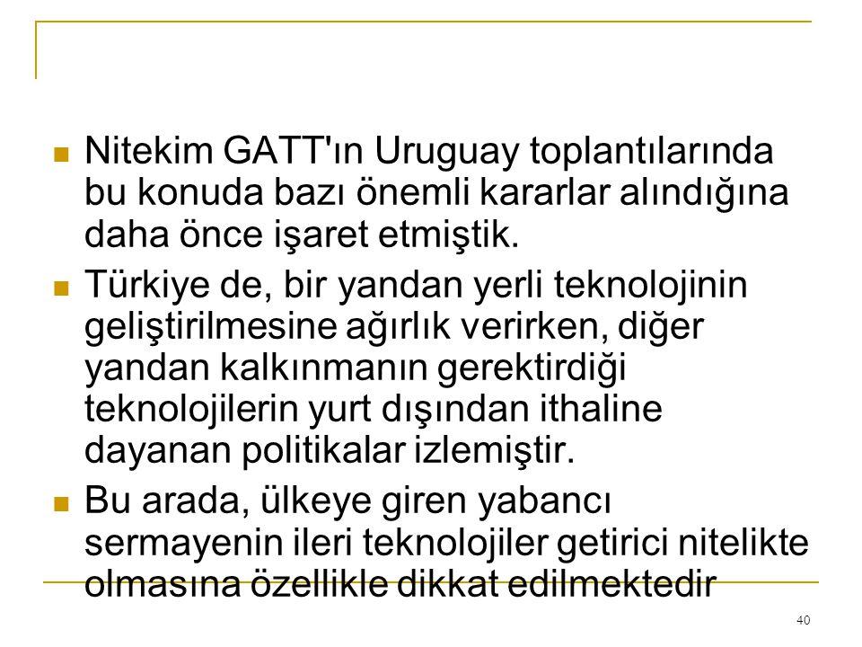 Nitekim GATT ın Uruguay toplantılarında bu konuda bazı önemli kararlar alındığına daha önce işaret etmiştik.