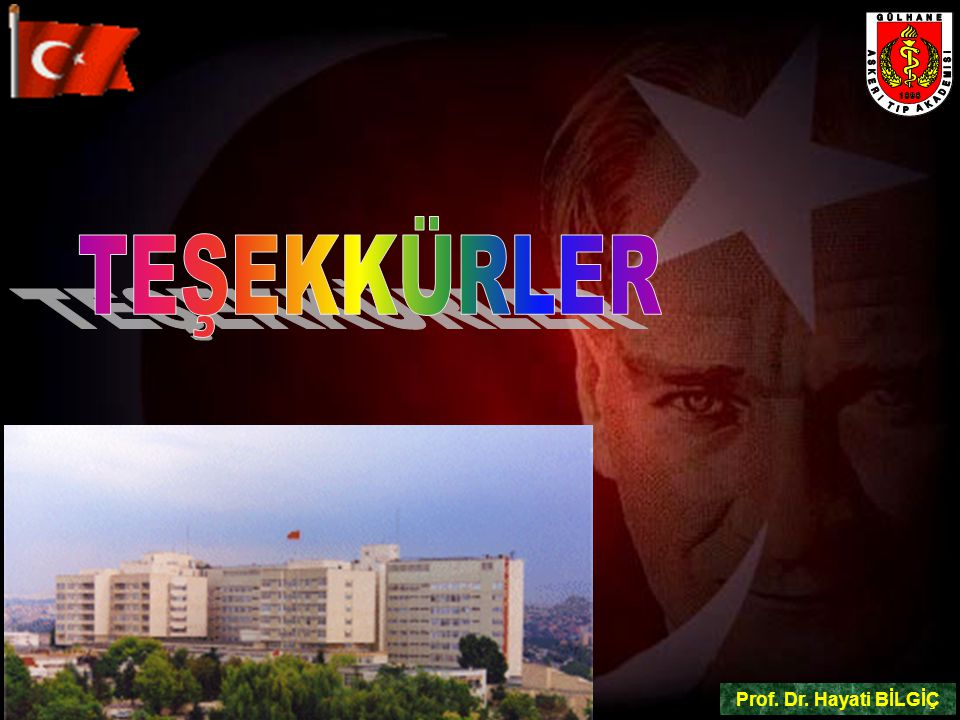 TEŞEKKÜRLER Prof. Dr. Hayati BİLGİÇ