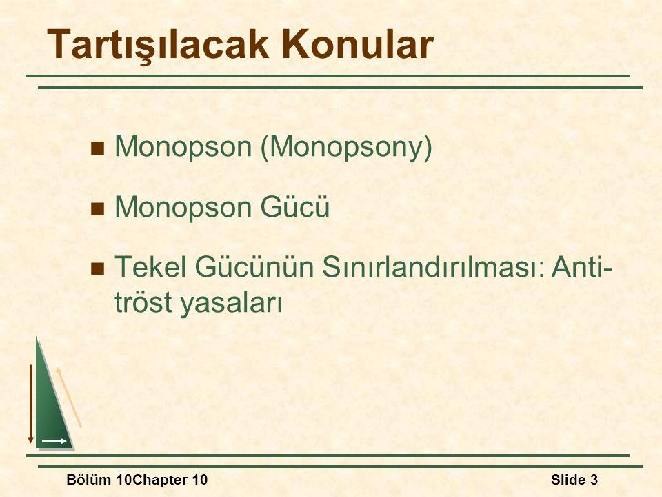 Tartışılacak Konular Monopson (Monopsony) Monopson Gücü