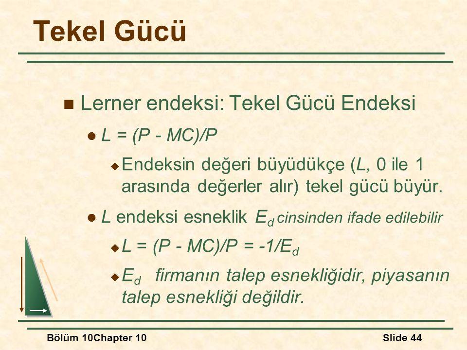Tekel Gücü Lerner endeksi: Tekel Gücü Endeksi L = (P - MC)/P