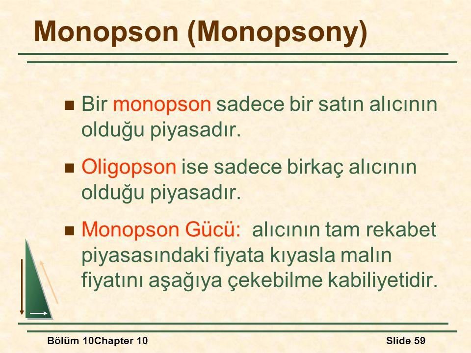 Monopson (Monopsony) Bir monopson sadece bir satın alıcının olduğu piyasadır. Oligopson ise sadece birkaç alıcının olduğu piyasadır.