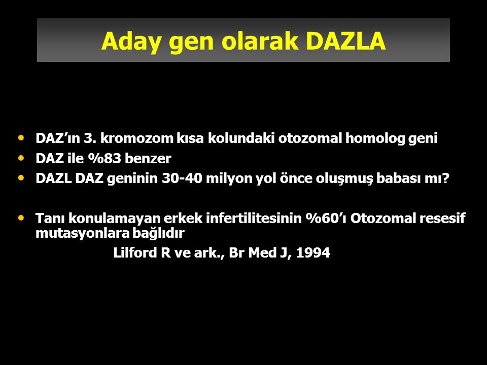 Aday gen olarak DAZLA DAZ'ın 3. kromozom kısa kolundaki otozomal homolog geni. DAZ ile %83 benzer.