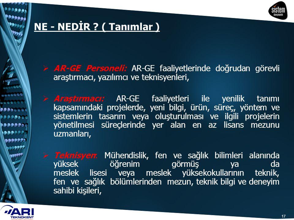 NE - NEDİR ( Tanımlar ) AR-GE Personeli: AR-GE faaliyetlerinde doğrudan görevli araştırmacı, yazılımcı ve teknisyenleri,