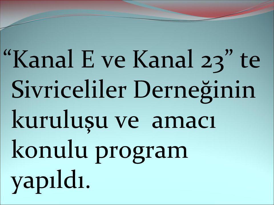 Kanal E ve Kanal 23 te Sivriceliler Derneğinin kuruluşu ve amacı konulu program yapıldı.