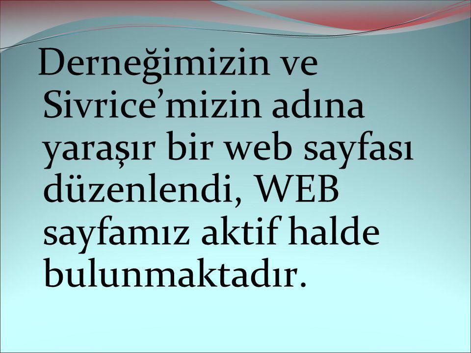 Derneğimizin ve Sivrice'mizin adına yaraşır bir web sayfası düzenlendi, WEB sayfamız aktif halde bulunmaktadır.