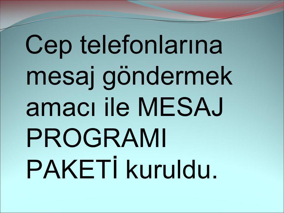 Cep telefonlarına mesaj göndermek amacı ile MESAJ PROGRAMI PAKETİ kuruldu.
